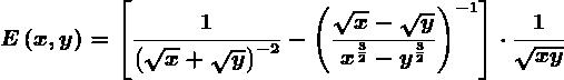 E\left ( x,y \right )=\left [ \frac1\left ( \sqrtx +\sqrty\right )^-2-\left ( \frac\sqrtx-\sqrtyx^\frac32-y^\frac32 \right )^-1 \right ]\cdot \frac1\sqrtxy